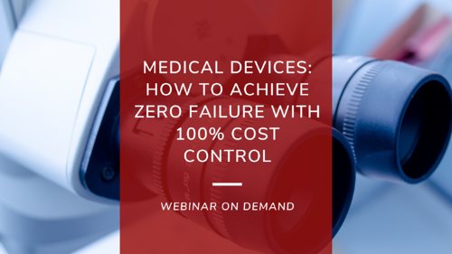 MEDICAL DEVICES HOW TO ACHIEVE ZERO FAILURE WITH 100% COST CONTROL